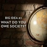 Big Idea #2: What Do You Owe Society?